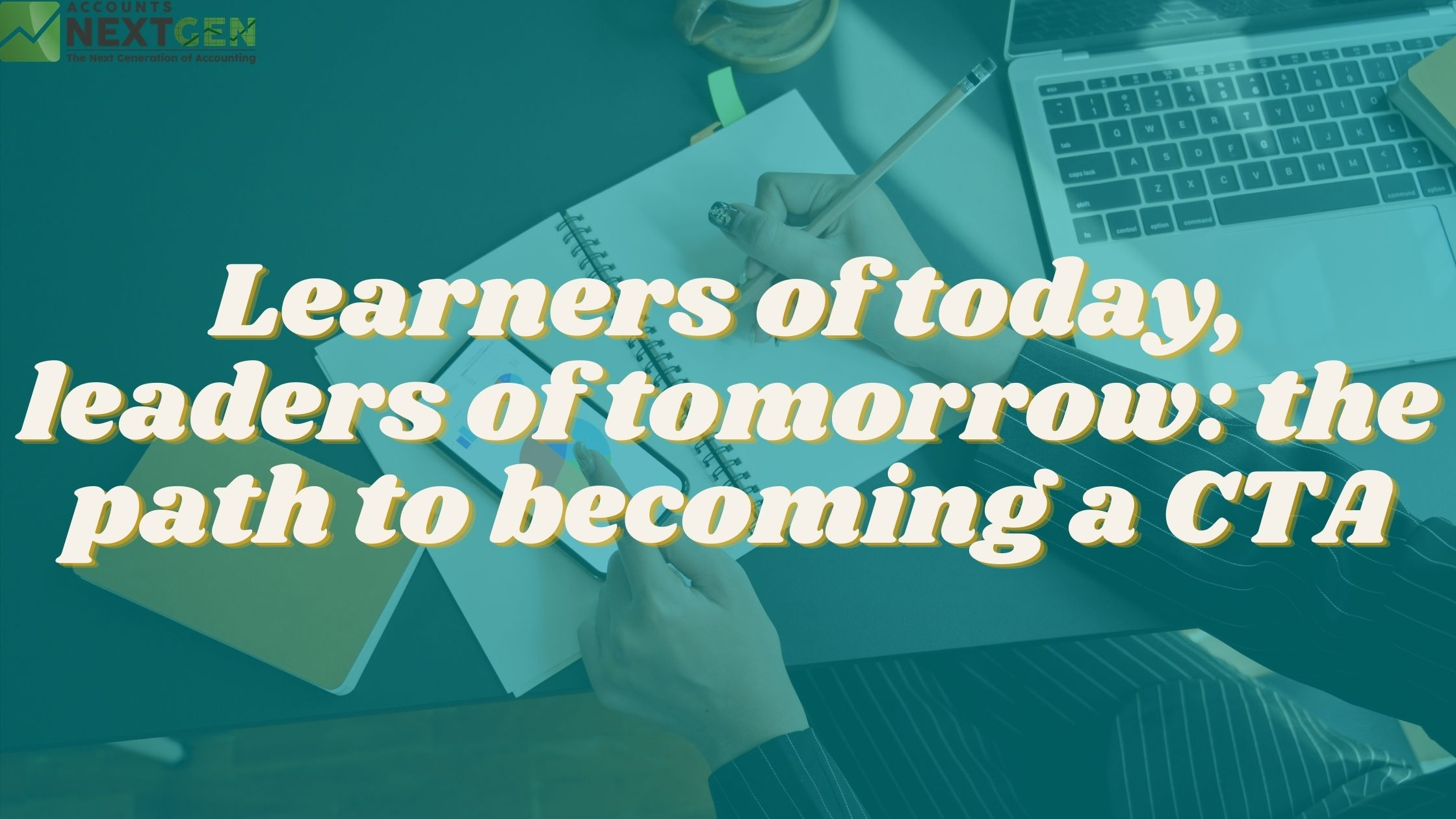 Learners of today, leaders of tomorrow: the path to becoming a CTA