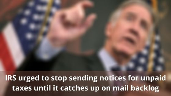IRS urged to stop sending notices for unpaid taxes until it catches up on mail backlog