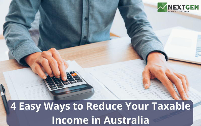 4 Easy Ways to Reduce Your Taxable Income in Australia